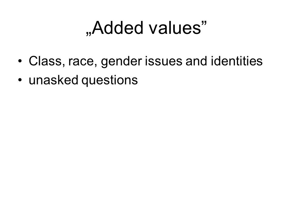 """Added values"" Class, race, gender issues and identities unasked questions"