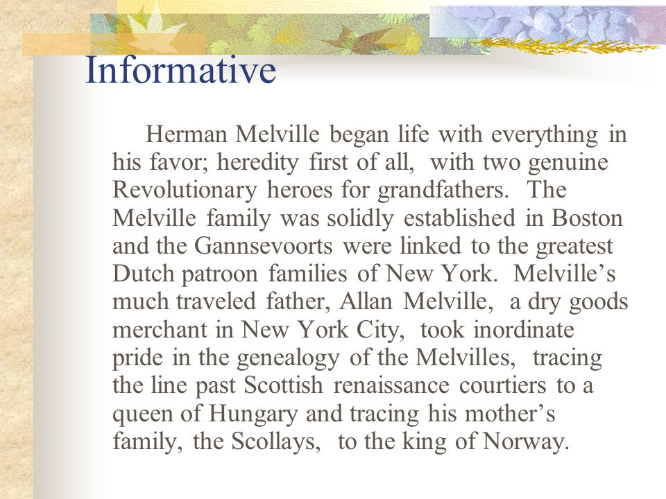 Informative Herman Melville began life with everything in his favor; heredity first of all, with two genuine Revolutionary heroes for grandfathers. Th