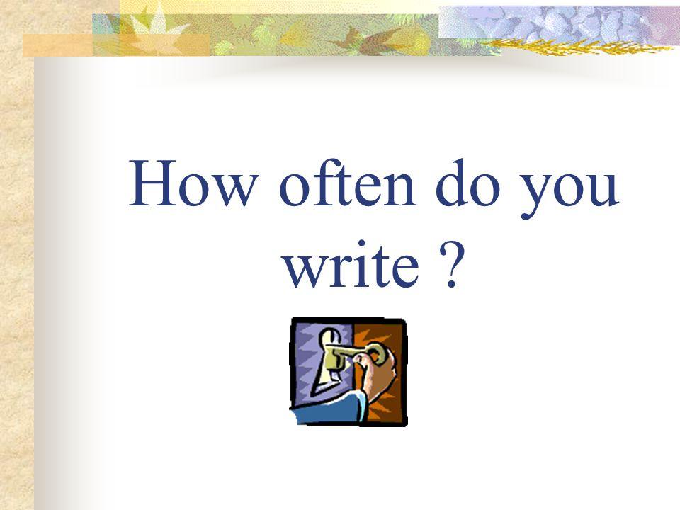 How often do you write ?