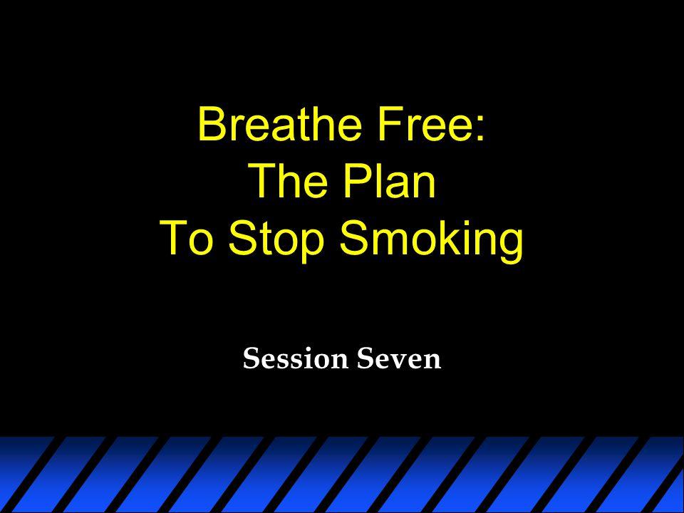 Breathe Free: The Plan To Stop Smoking Session Seven