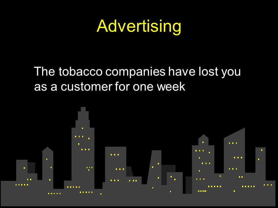 Advertising The tobacco companies have lost you as a customer for one week