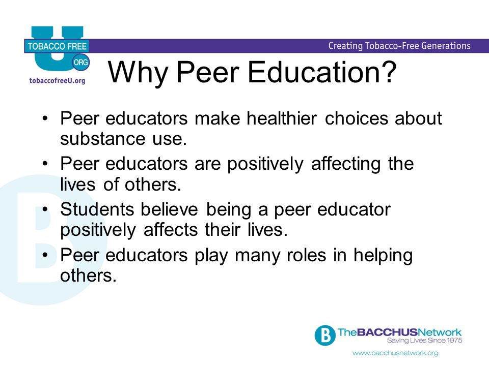 Why Peer Education. Peer educators make healthier choices about substance use.