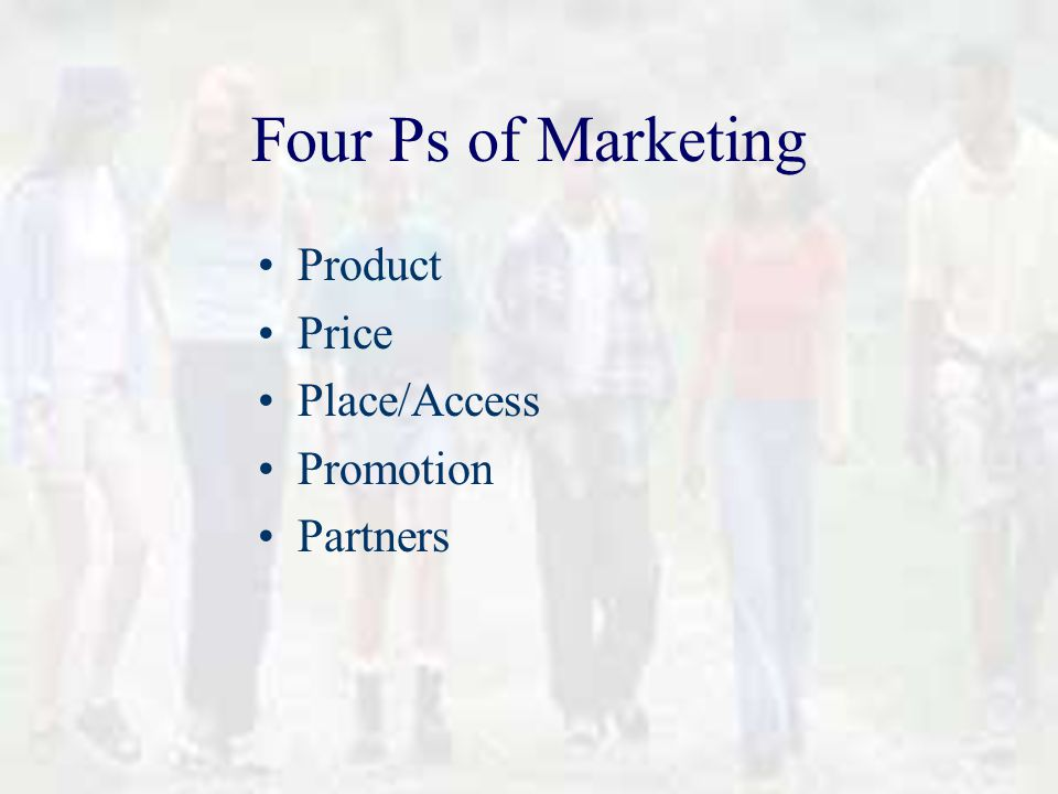 Four Ps of Marketing Product Price Place/Access Promotion Partners