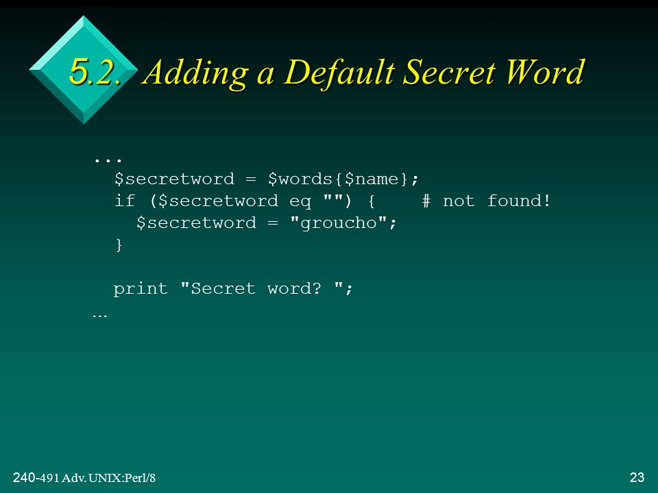 240-491 Adv. UNIX:Perl/823 5.2. Adding a Default Secret Word...