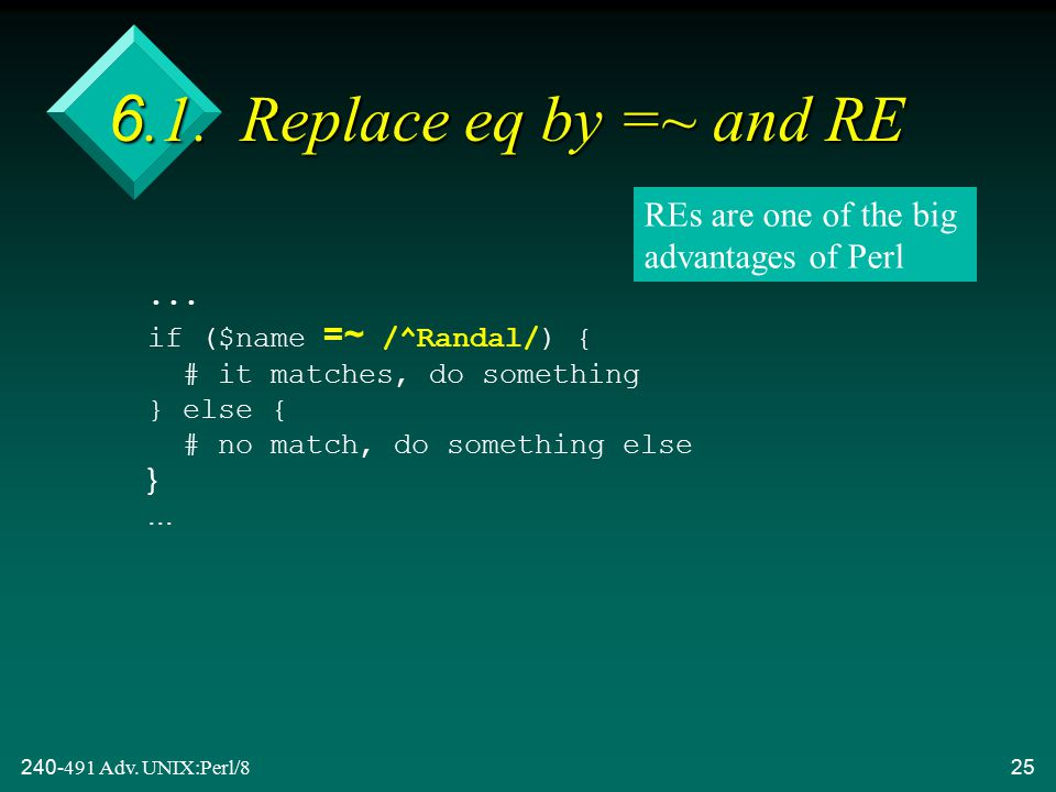 240-491 Adv. UNIX:Perl/825 6.1. Replace eq by =~ and RE...