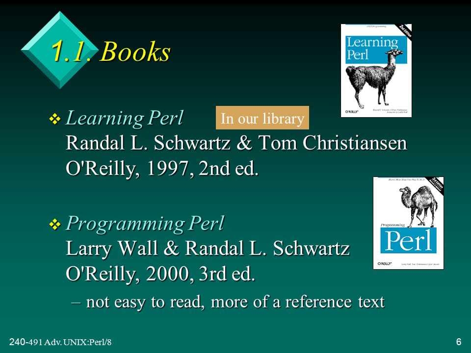 240-491 Adv. UNIX:Perl/86 1.1. Books v Learning Perl Randal L.