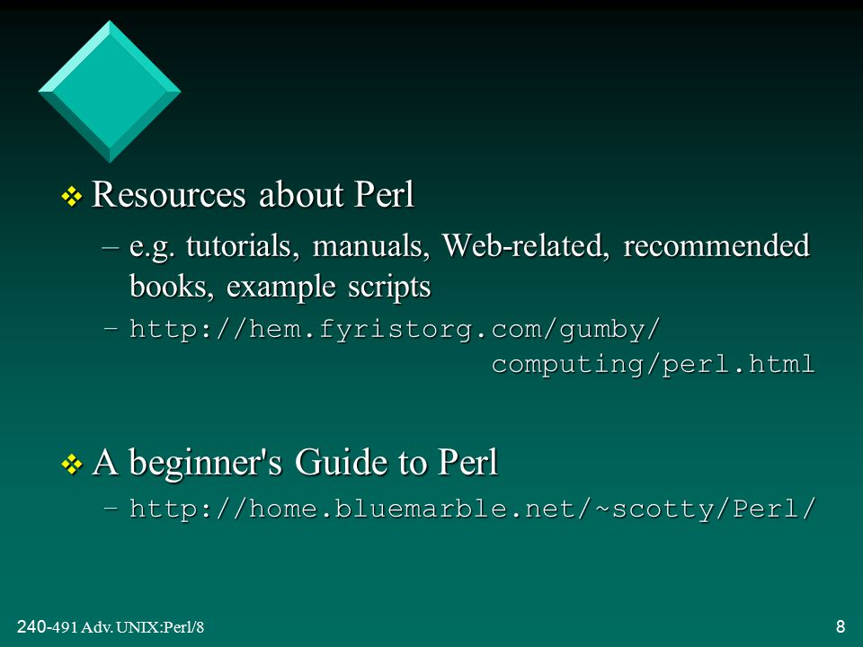 240-491 Adv. UNIX:Perl/88 v Resources about Perl –e.g.