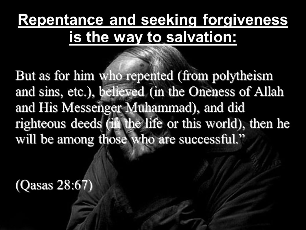 Repentance and seeking forgiveness is the way to salvation: But as for him who repented (from polytheism and sins, etc.), believed (in the Oneness of