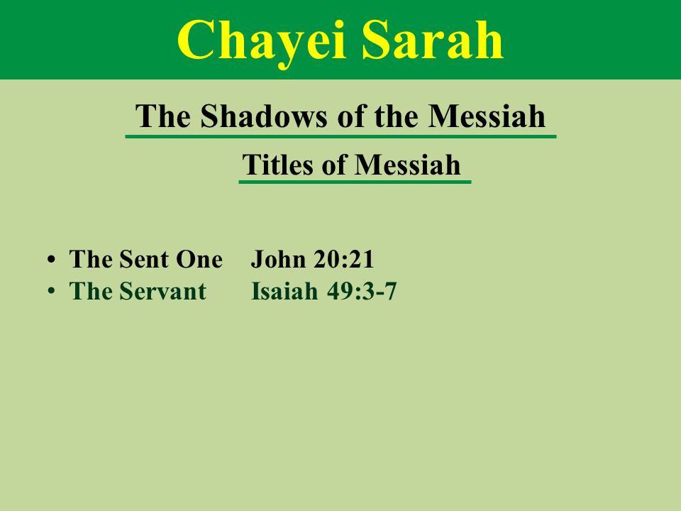 The Shadows of the Messiah Titles of Messiah The Sent One John 20:21 The ServantIsaiah 49:3-7