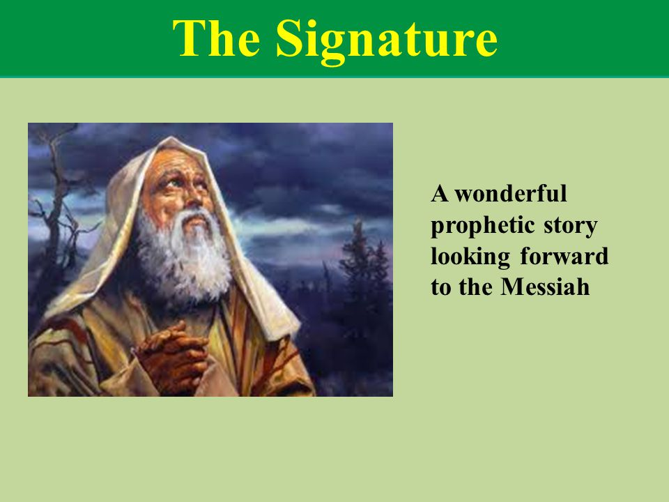 The Signature A wonderful prophetic story looking forward to the Messiah