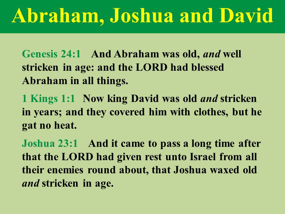 Abraham, Joshua and David Genesis 24:1 And Abraham was old, and well stricken in age: and the LORD had blessed Abraham in all things.