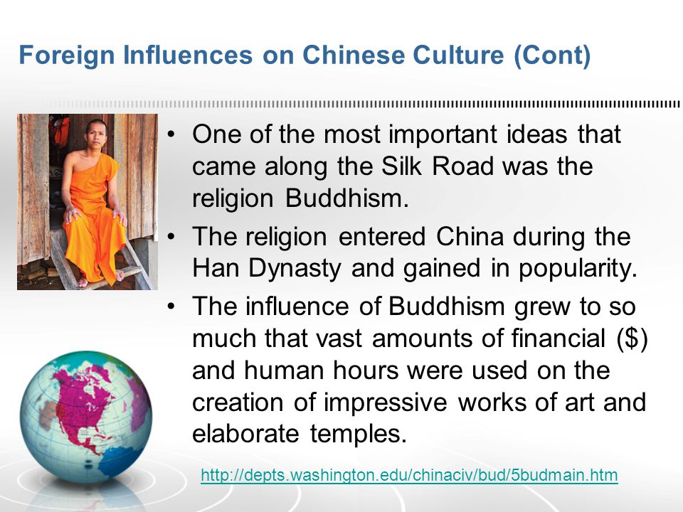 Foreign Influences on Chinese Culture (Cont) One of the most important ideas that came along the Silk Road was the religion Buddhism.