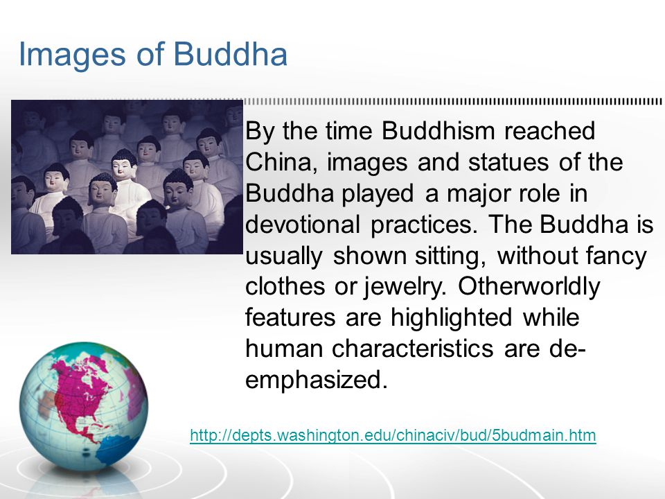 Images of Buddha By the time Buddhism reached China, images and statues of the Buddha played a major role in devotional practices.