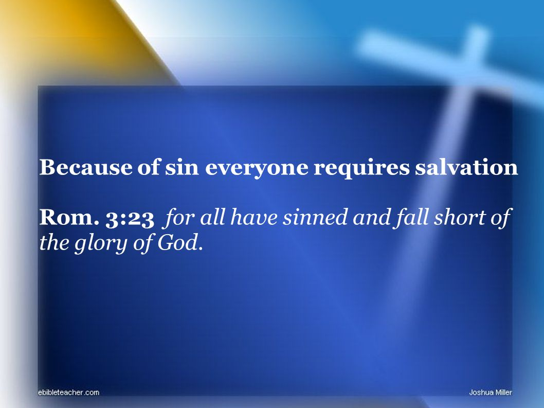 Because of sin everyone requires salvation Rom.
