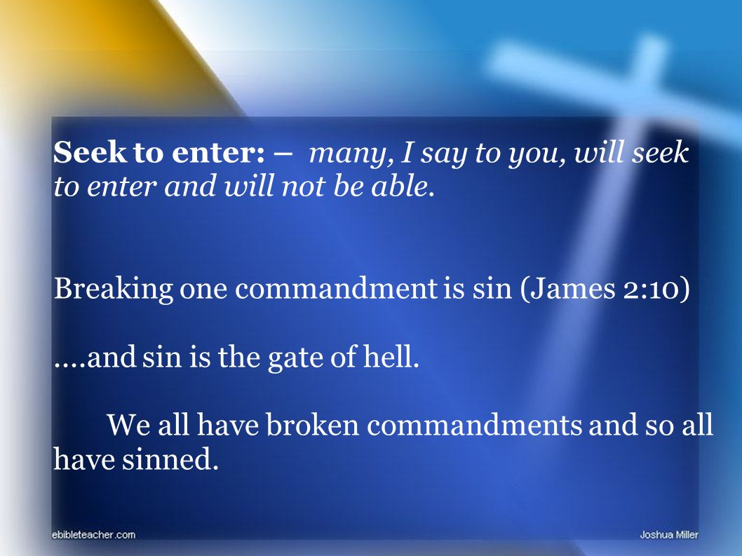 Seek to enter: – many, I say to you, will seek to enter and will not be able.