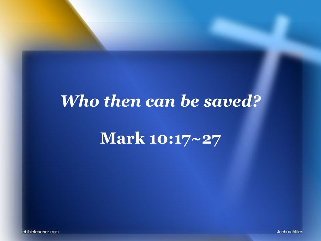 Who then can be saved Mark 10:17~27