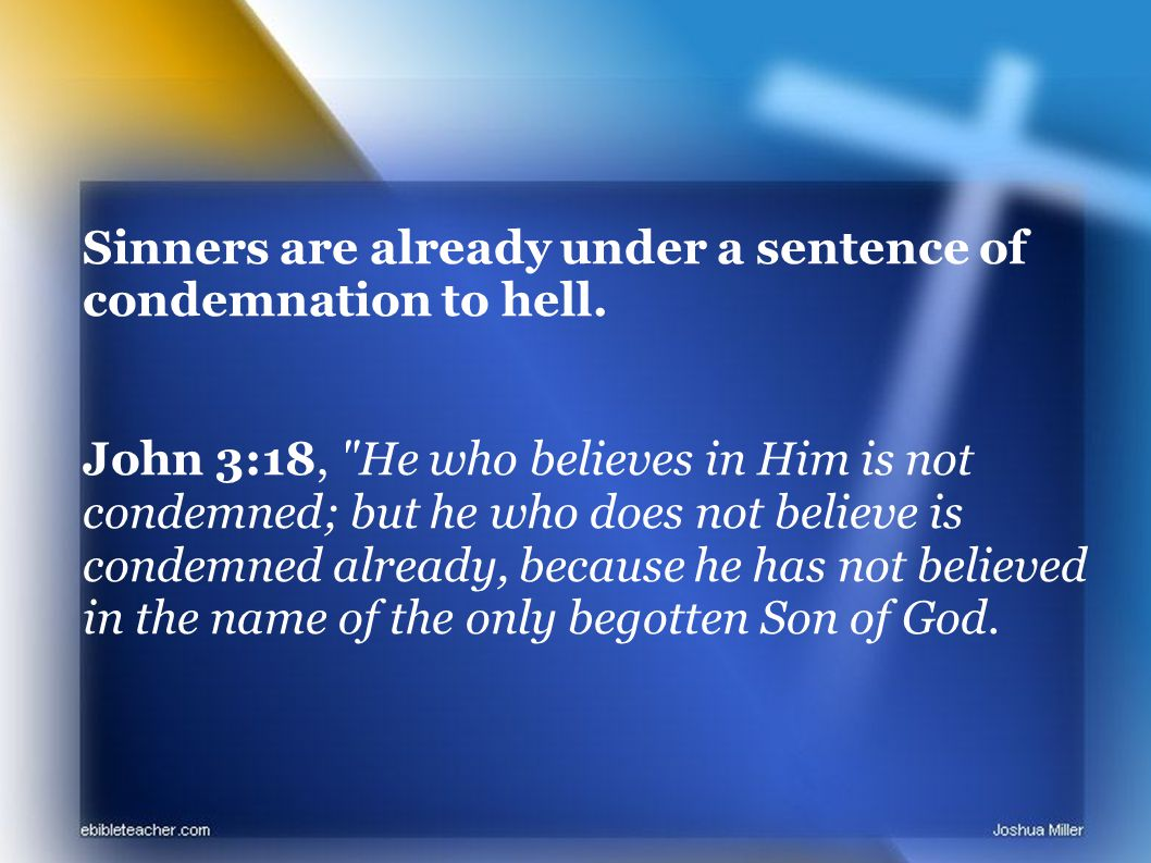 Sinners are already under a sentence of condemnation to hell.