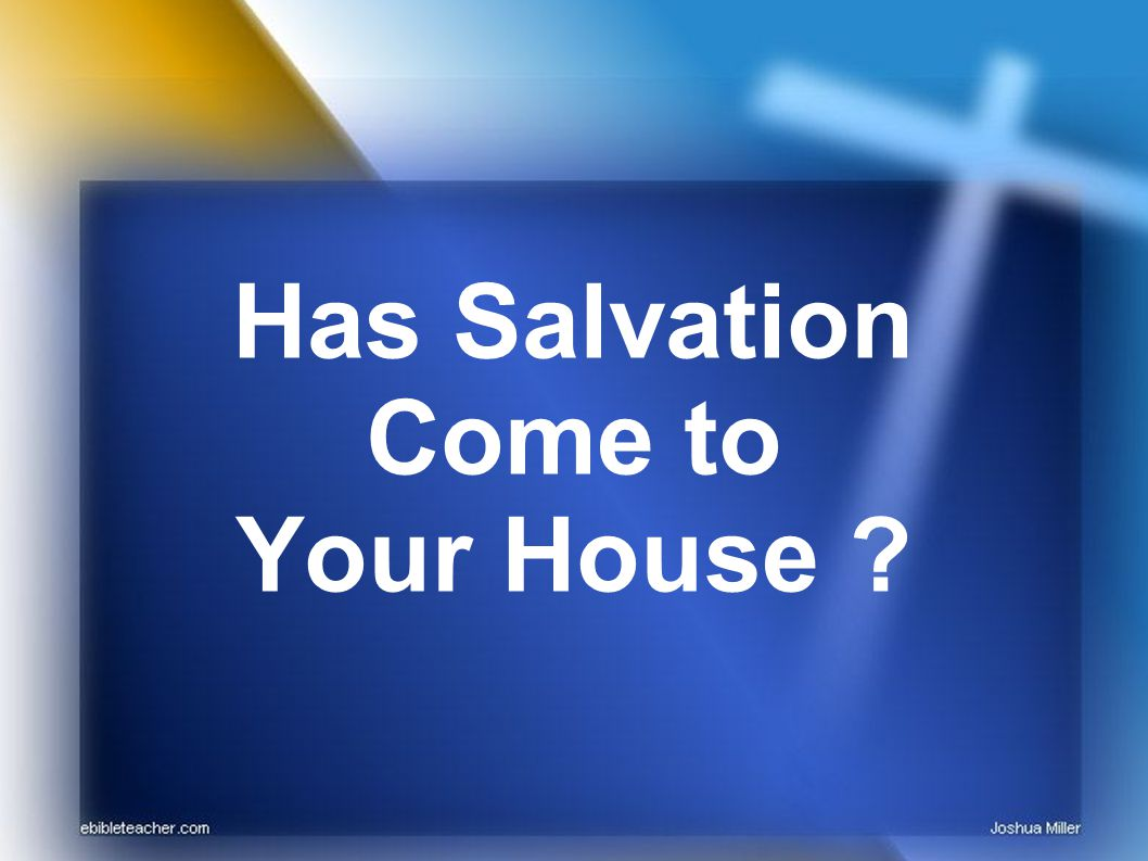 Has Salvation Come to Your House