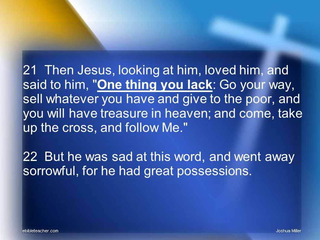 23 Then Jesus looked around and said to His disciples, How hard it is for those who have riches to enter the kingdom of God! 24 And the disciples were astonished at His words.