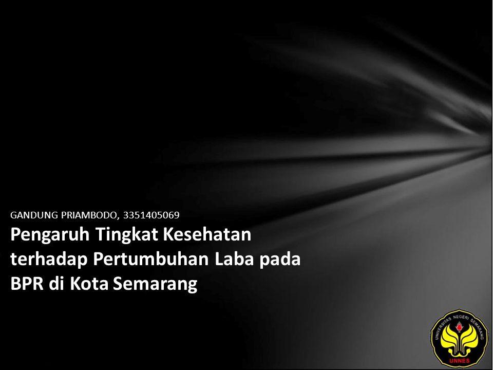 GANDUNG PRIAMBODO, 3351405069 Pengaruh Tingkat Kesehatan terhadap Pertumbuhan Laba pada BPR di Kota Semarang