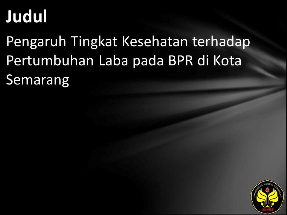 Judul Pengaruh Tingkat Kesehatan terhadap Pertumbuhan Laba pada BPR di Kota Semarang