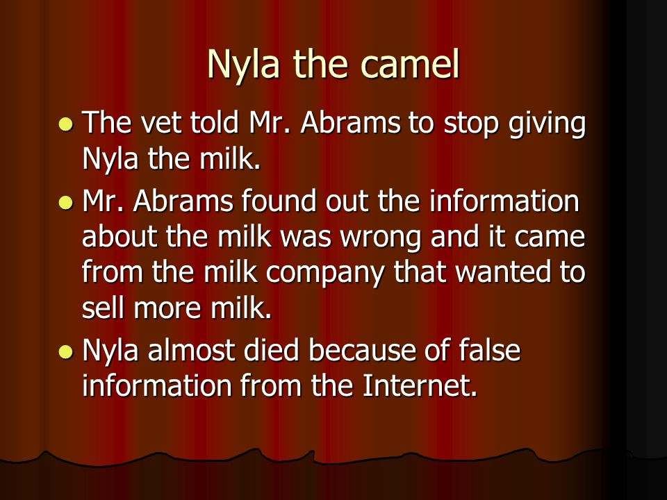 Internet Lies Mr. Abram's friend gave him information about special milk for camels that they found on the Internet. Mr. Abrams bought the milk and ga
