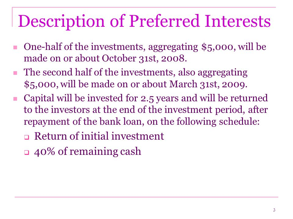 3 Description of Preferred Interests One-half of the investments, aggregating $5,000, will be made on or about October 31st, 2008.