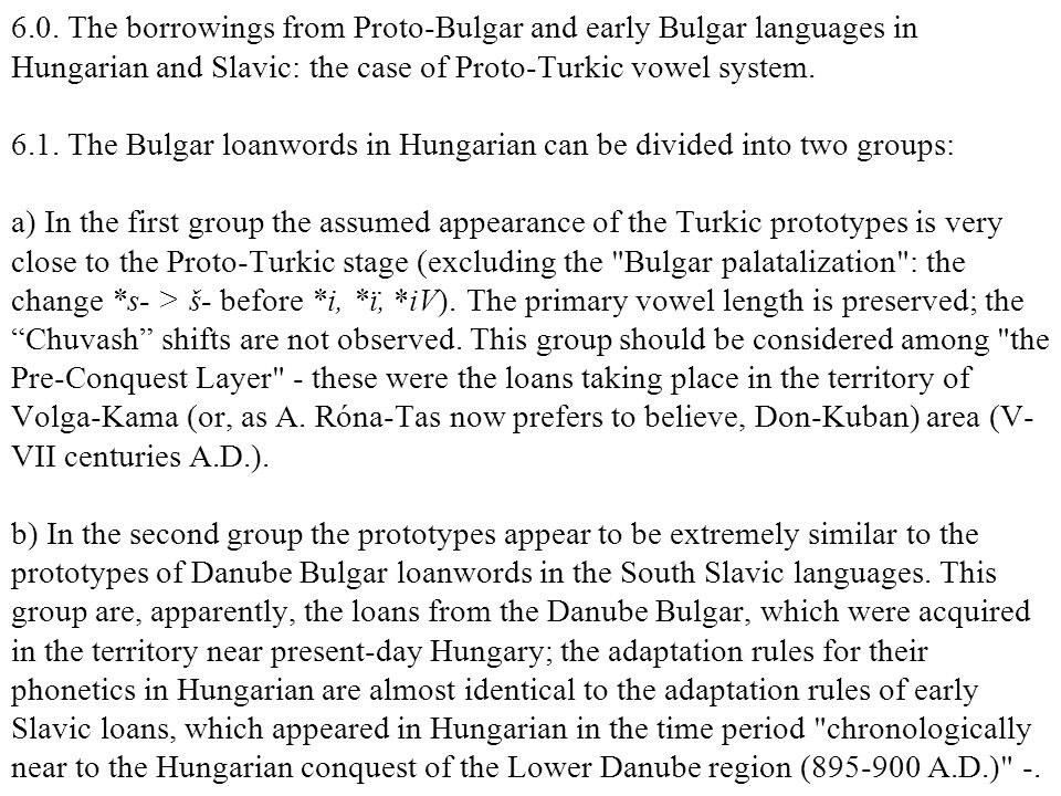 6.0. The borrowings from Proto-Bulgar and early Bulgar languages in Hungarian and Slavic: the case of Proto-Turkic vowel system. 6.1. The Bulgar loanw