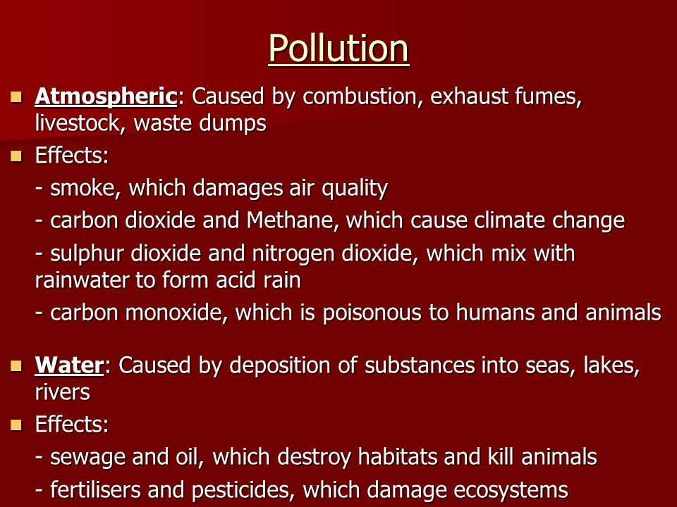 Atmospheric: Caused by combustion, exhaust fumes, livestock, waste dumps Atmospheric: Caused by combustion, exhaust fumes, livestock, waste dumps Effe