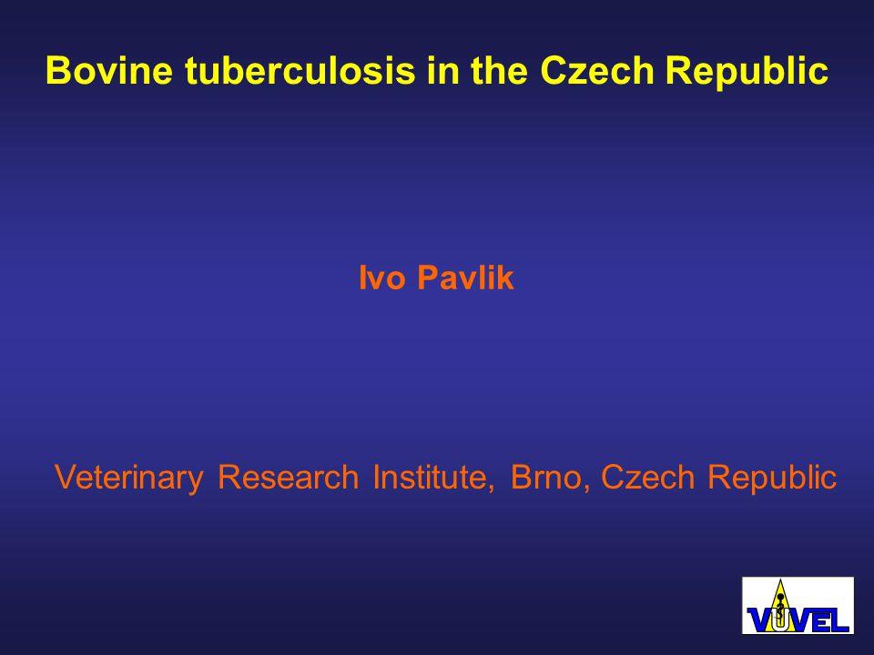Bovine tuberculosis in the Czech Republic Veterinary Research Institute, Brno, Czech Republic Ivo Pavlik