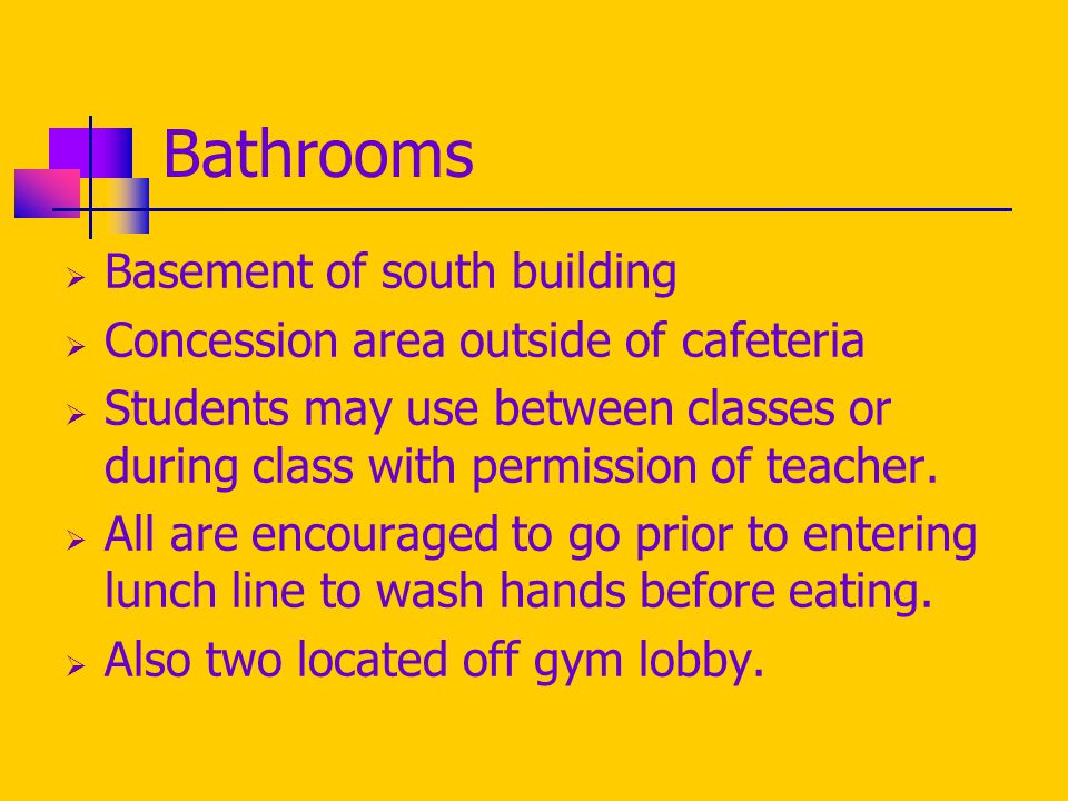 Bathrooms  Basement of south building  Concession area outside of cafeteria  Students may use between classes or during class with permission of teacher.