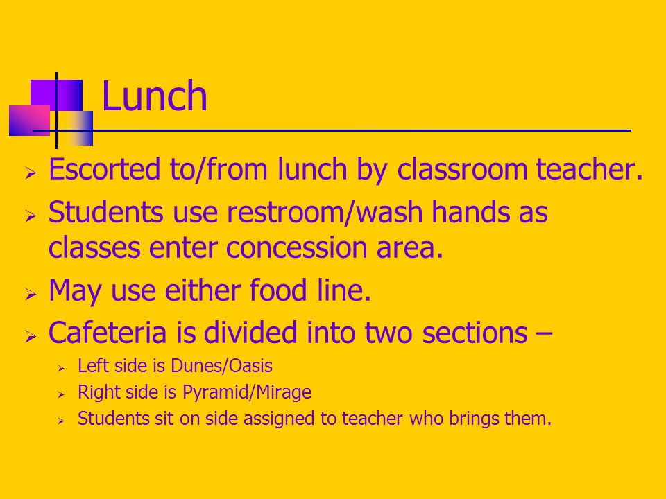 Lunch  Escorted to/from lunch by classroom teacher.