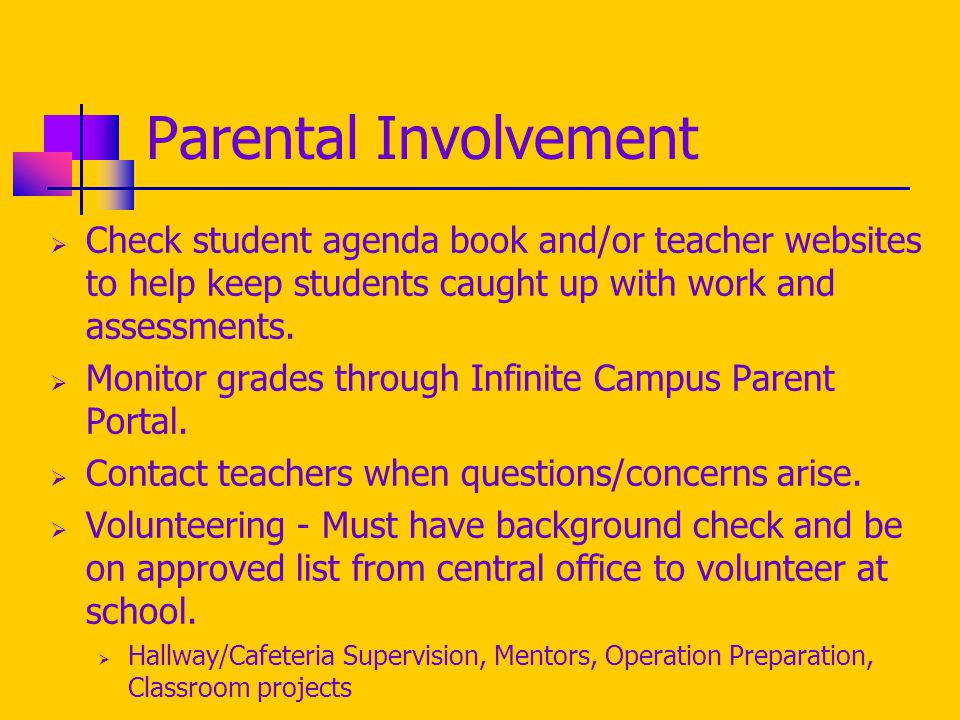 Parental Involvement  Check student agenda book and/or teacher websites to help keep students caught up with work and assessments.