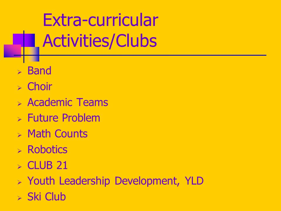 Extra-curricular Activities/Clubs  Band  Choir  Academic Teams  Future Problem  Math Counts  Robotics  CLUB 21  Youth Leadership Development, YLD  Ski Club