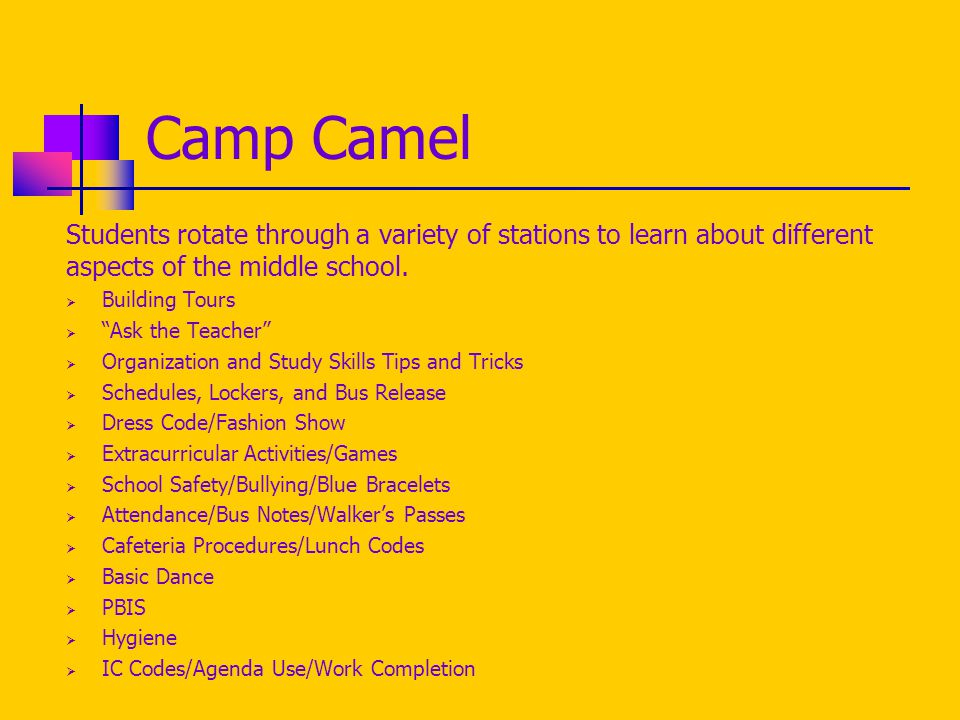 Important Dates  March 13 th – Camel Showcase  July 28 th - 6 th Grade Schedule Pick-Up  July 31 st - Readifest  August 5 th - 6 th Grade Open House  Meet the teachers  Walk the building  August 6 th - Camp Camel