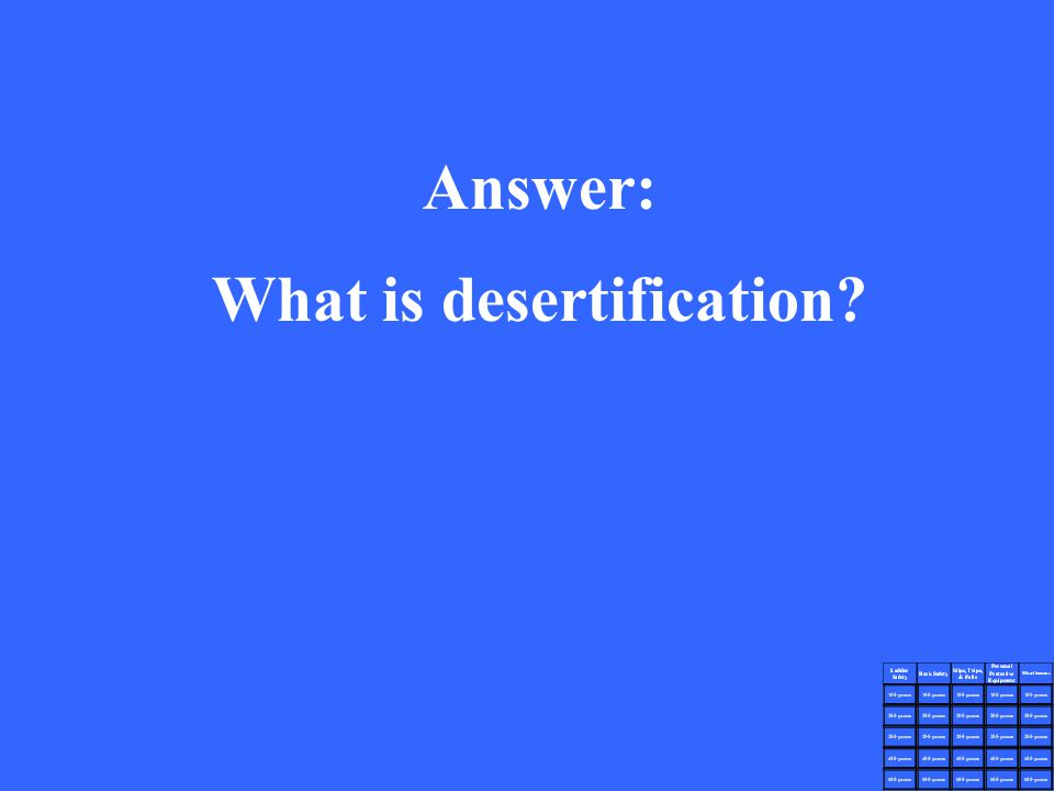 Answer: What is desertification?