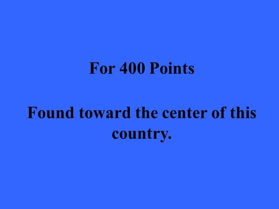 For 400 Points Found toward the center of this country.