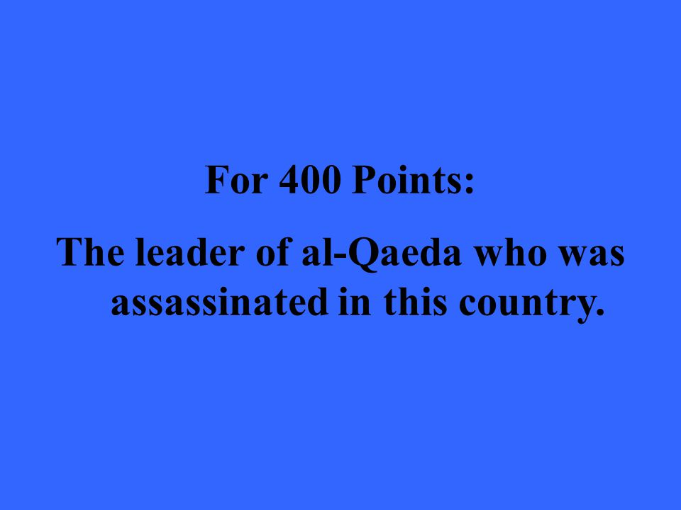For 400 Points: The leader of al-Qaeda who was assassinated in this country.
