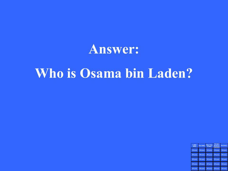 Answer: Who is Osama bin Laden?