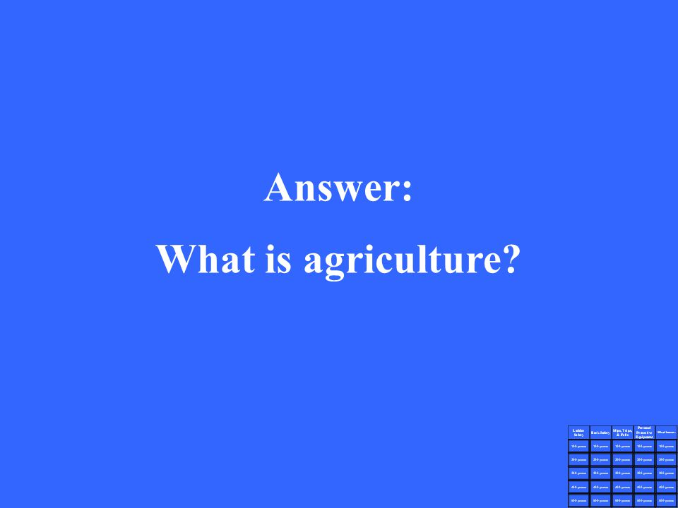 Answer: What is agriculture