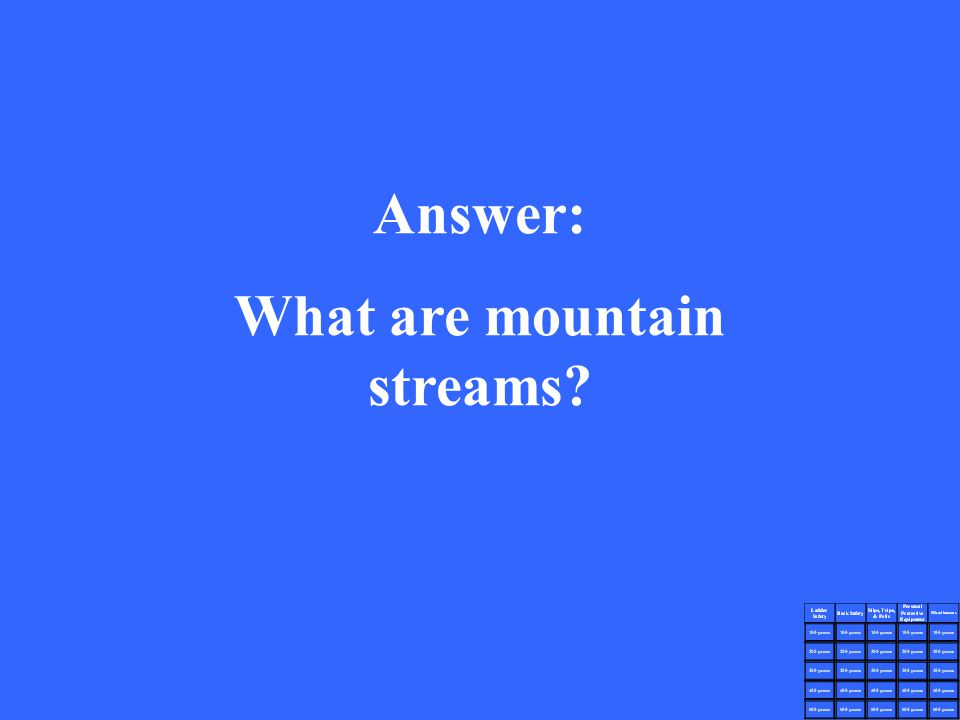 Answer: What are mountain streams?