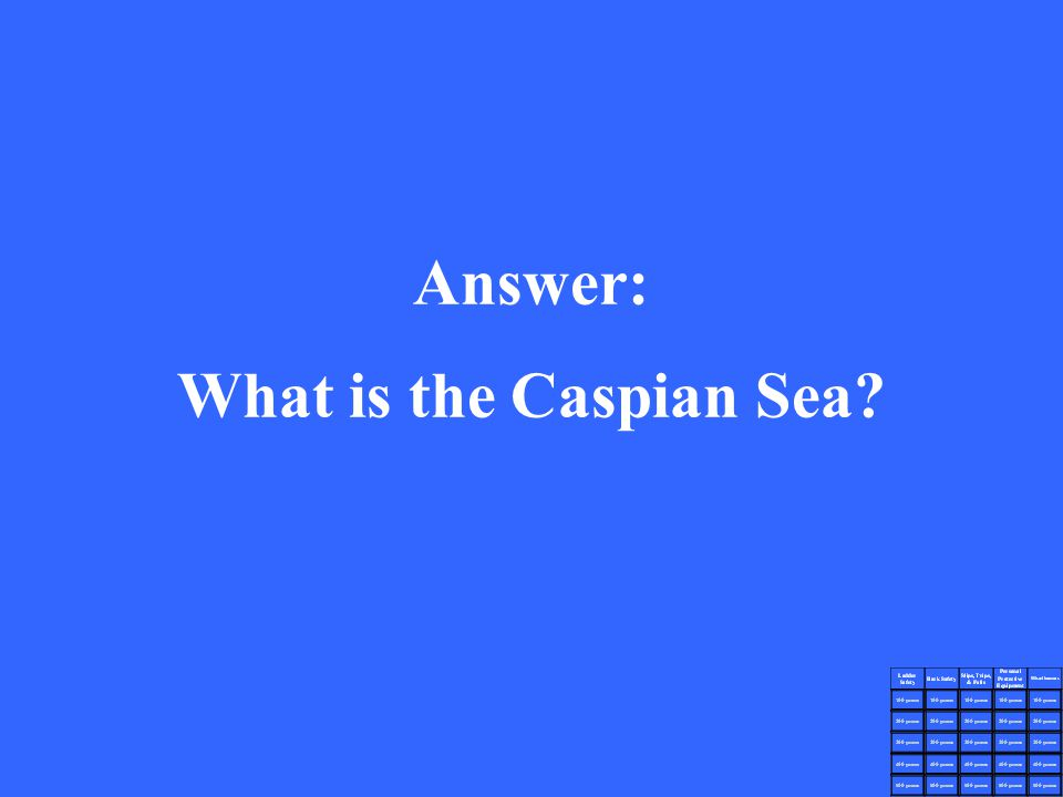 Answer: What is the Caspian Sea?