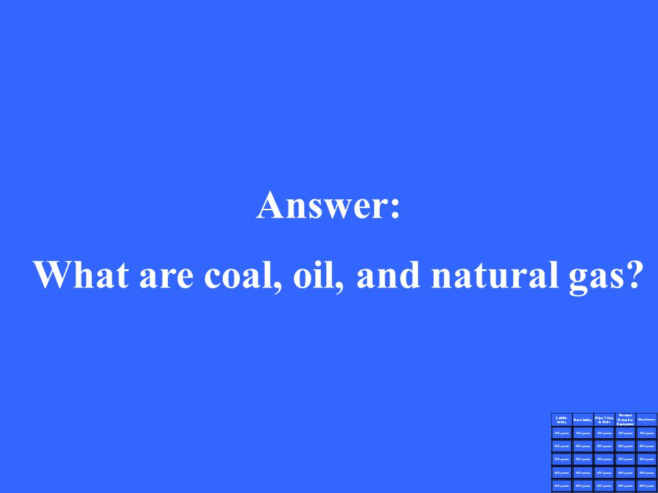 Answer: What are coal, oil, and natural gas