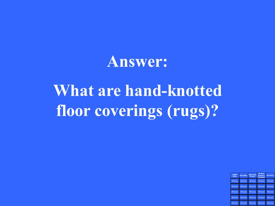 Answer: What are hand-knotted floor coverings (rugs)