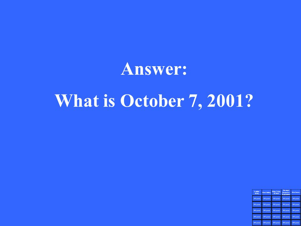 Answer: What is October 7, 2001?