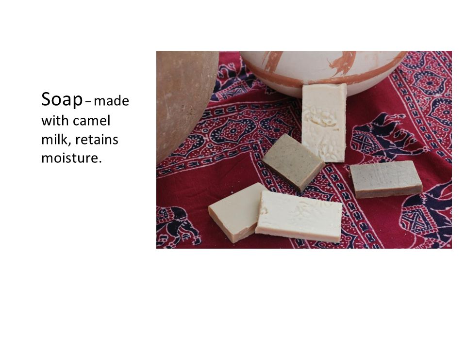 Soap – made with camel milk, retains moisture.
