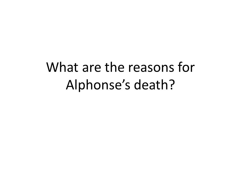 What are the reasons for Alphonse's death?