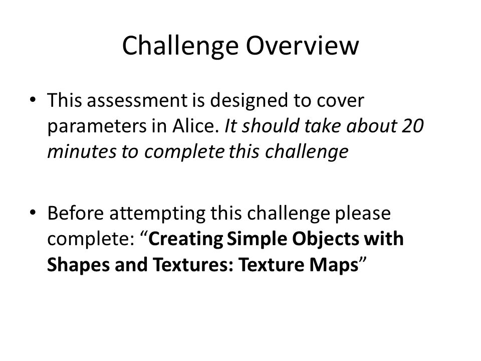 Challenge Overview This assessment is designed to cover parameters in Alice.