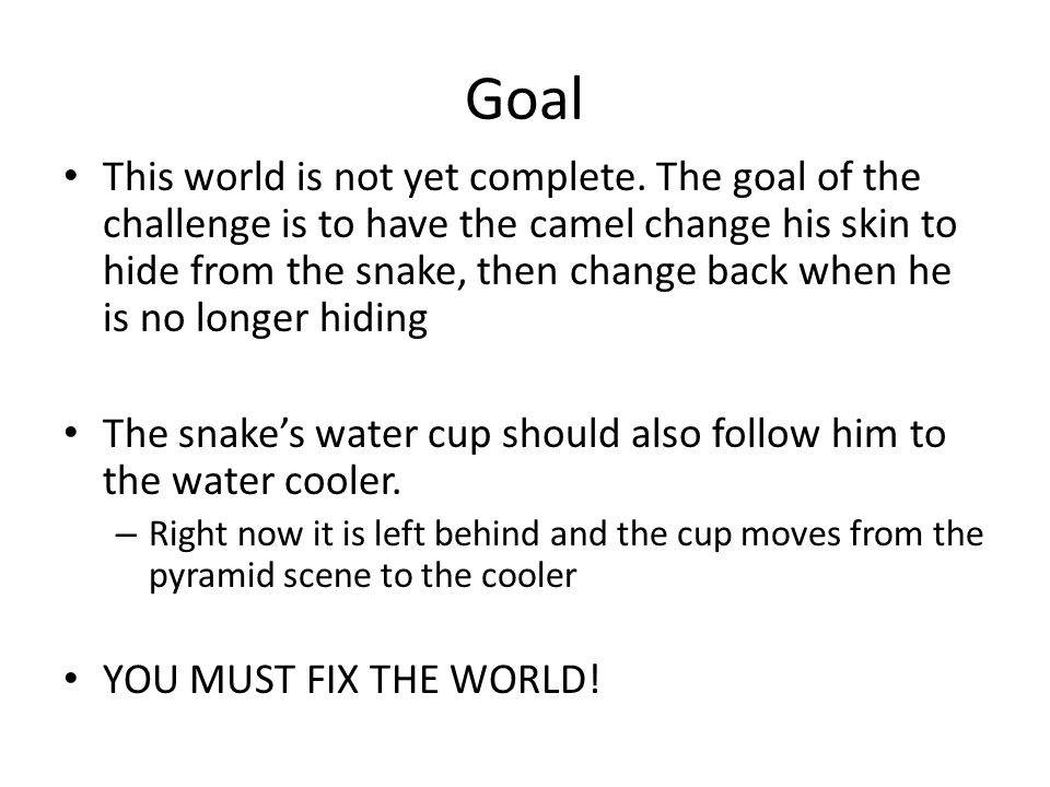 Goal This world is not yet complete.