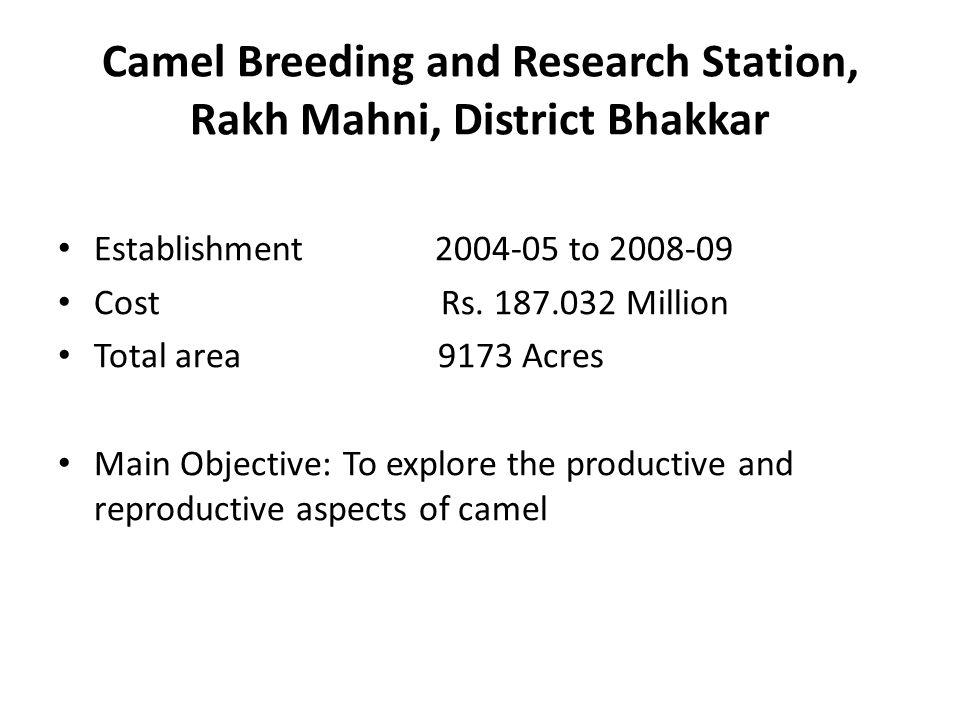 Camel Breeding and Research Station, Rakh Mahni, District Bhakkar Establishment 2004-05 to 2008-09 Cost Rs.